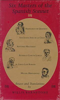 Six Masters of the Spanish Sonnet: Essays and Translations by Willis Barnstone