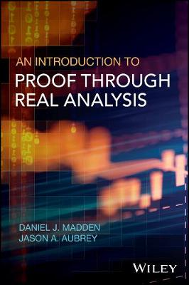 An Introduction to Proof through Real Analysis by Daniel J. Madden