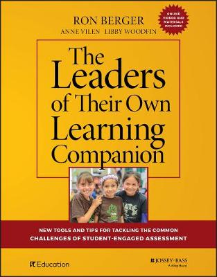 The Leaders of Their Own Learning Companion: New Tools and Tips for Tackling the Common Challenges of Student-Engaged Assessment by Ron Berger