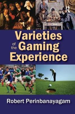 Varieties of the Gaming Experience by Robert Perinbanayagam