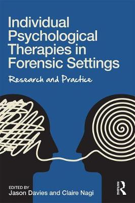 Individual Psychological Therapies in Forensic Settings by Jason Davies