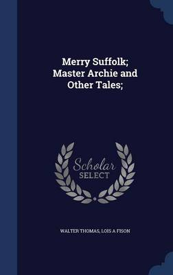 Merry Suffolk; Master Archie and Other Tales; by Walter Thomas