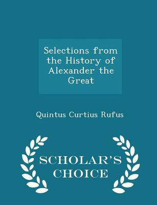 Selections from the History of Alexander the Great - Scholar's Choice Edition by Quintus Curtius Rufus
