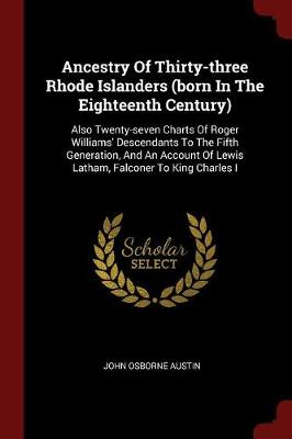 Ancestry of Thirty-Three Rhode Islanders (Born in the Eighteenth Century) by John Osborne Austin