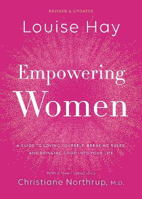Empowering Women: A Guide to Loving Yourself, Breaking Rules, and Bringing Good into Your Life by Louise Hay
