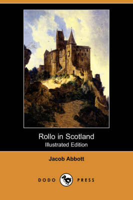 Rollo in Scotland (Illustrated Edition) (Dodo Press) by Jacob Abbott