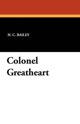 Colonel Greatheart by H C Bailey