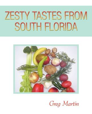 Zesty Tastes from South Florida by Greg Martin
