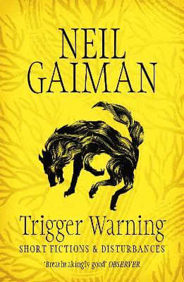 Trigger Warning: Short Fictions and Disturbances by Neil Gaiman