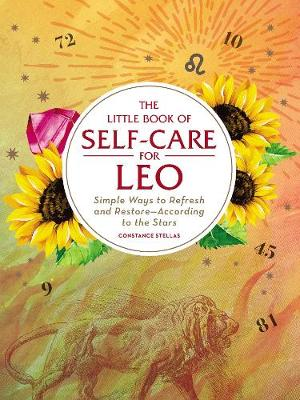 The Little Book of Self-Care for Leo: Simple Ways to Refresh and Restore-According to the Stars by Constance Stellas