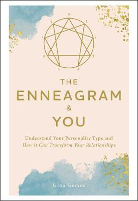 The Enneagram & You: Understand Your Personality Type and How It Can Transform Your Relationships by Gina Gomez