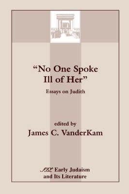 No One Spoke Ill of Her: Essays on Judith by James C. VanderKam