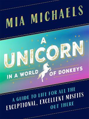 A Unicorn in a World of Donkeys by Mia Michaels