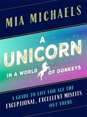 A Unicorn in a World of Donkeys by Mia Michaels