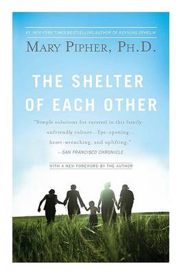 The Shelter of Each Other by Mary Pipher PhD