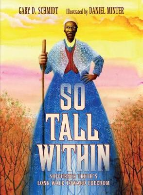 So Tall Within: Sojourner Truth's Long Walk Toward Freedom by Gary D. Schmidt