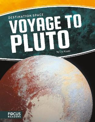 Destination Space: Voyage to Pluto by Liz Kruesi