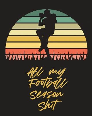 All My Football Season Shit: For Players - Coaches - Kids - Youth Football - Intercepted by Patricia Larson
