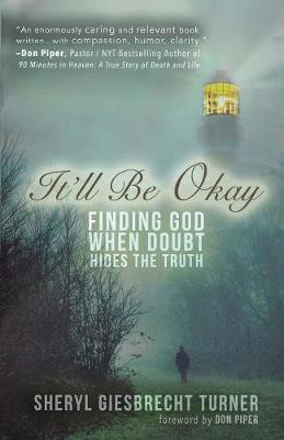 It'll Be Okay: Finding God When Doubt Hides the Truth by Sheryl Giesbrecht Turner