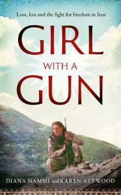 Girl with a Gun: Love, loss and the fight for freedom in Iran by Diana Nammi