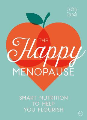 The Happy Menopause: Smart Nutrition to Help You Flourish book