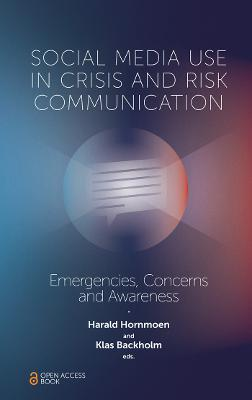 Social Media Use In Crisis and Risk Communication: Emergencies, Concerns and Awareness by Harald Hornmoen