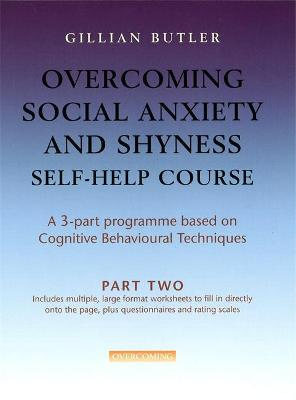 Overcoming Social Anxiety & Shyness Self Help Course: Part Two by Dr. Gillian Butler
