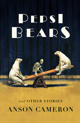 Pepsi Bears and Other Stories by Anson Cameron