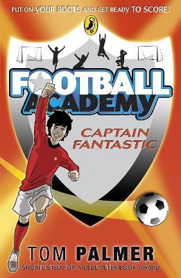 Football Academy: Captain Fantastic by Tom Palmer