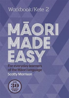 Maori Made Easy Workbook 2/Kete 2 by Scotty Morrison