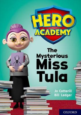 Hero Academy: Oxford Level 11, Lime Book Band: The Mysterious Miss Tula by Jo Cotterill
