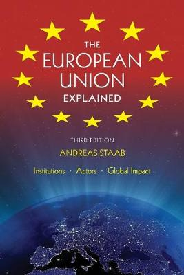 The European Union Explained, Third Edition by Andreas Staab