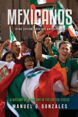 Mexicanos, Third Edition: A History of Mexicans in the United States by Manuel G. Gonzales