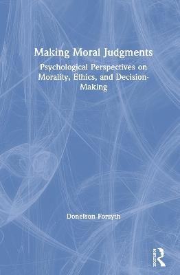 Making Moral Judgments: Psychological Perspectives on Morality, Ethics, and Decision-Making book