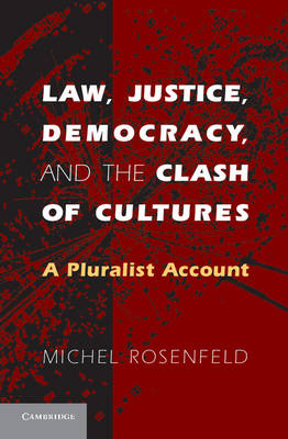 Law, Justice, Democracy, and the Clash of Cultures by Michel Rosenfeld