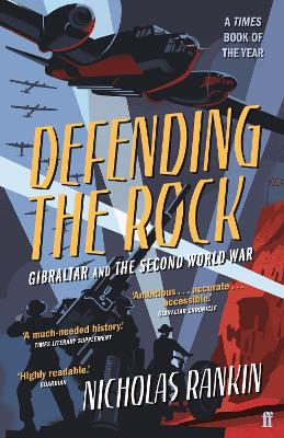 Defending the Rock: Gibraltar and the Second World War by Nicholas Rankin