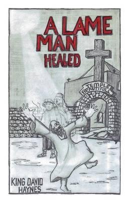 A Lame Man Healed by King David Haynes