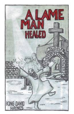 A Lame Man Healed by King David Haynes