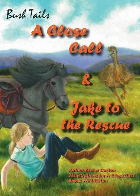 Bush Tails: A Close Call and Jake to the Rescue by Elaine Ouston