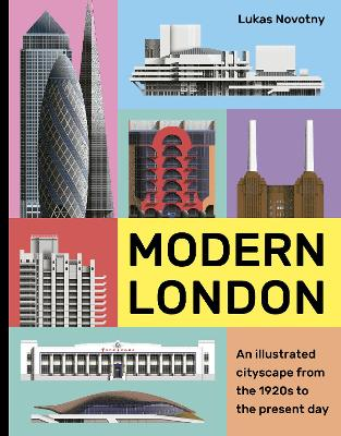 Modern London: An illustrated tour of London's cityscape from the 1920s to the present day by Lukas Novotny
