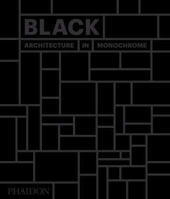 Black: Architecture in Monochrome by Phaidon Editors