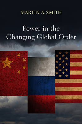 Power in the Changing Global Order by Martin A. Smith