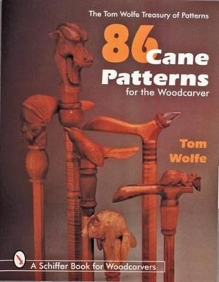 86 Cane Patterns for the Woodcarver by Tom Wolfe