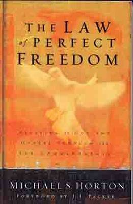 Law of Perfect Freedom by Michael S. Horton
