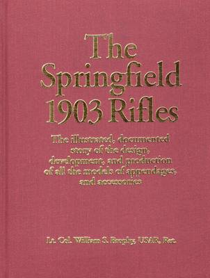 Springfield 1903 Rifles by William S. Brophy