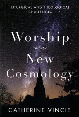 Worship and the New Cosmology by Catherine Vincie