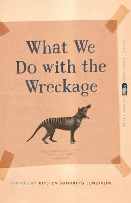 What We Do with the Wreckage: Stories by Kirsten Sundberg Lunstrum