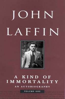 A Kind of Immortality: An Autobiography, Vol 1: Vol 1 by John Laffin