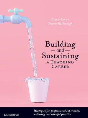 Building and Sustaining a Teaching Career: Strategies for Professional Experience, Wellbeing and Mindful Practice book