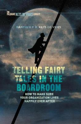 Telling Fairy Tales in the Boardroom by Manfred F. R. Kets de Vries